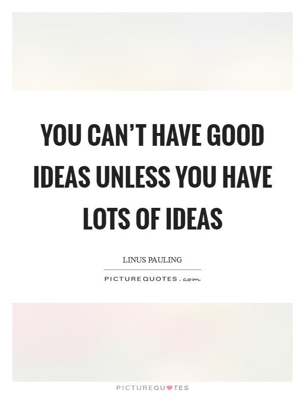 You can't have good ideas unless you have lots of ideas Picture Quote #1