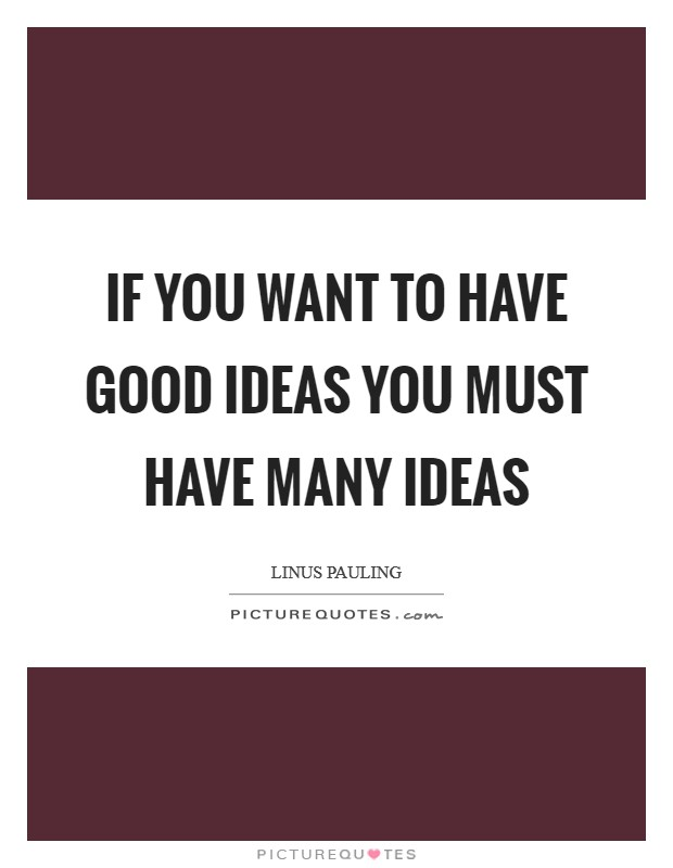 If you want to have good ideas you must have many ideas Picture Quote #1