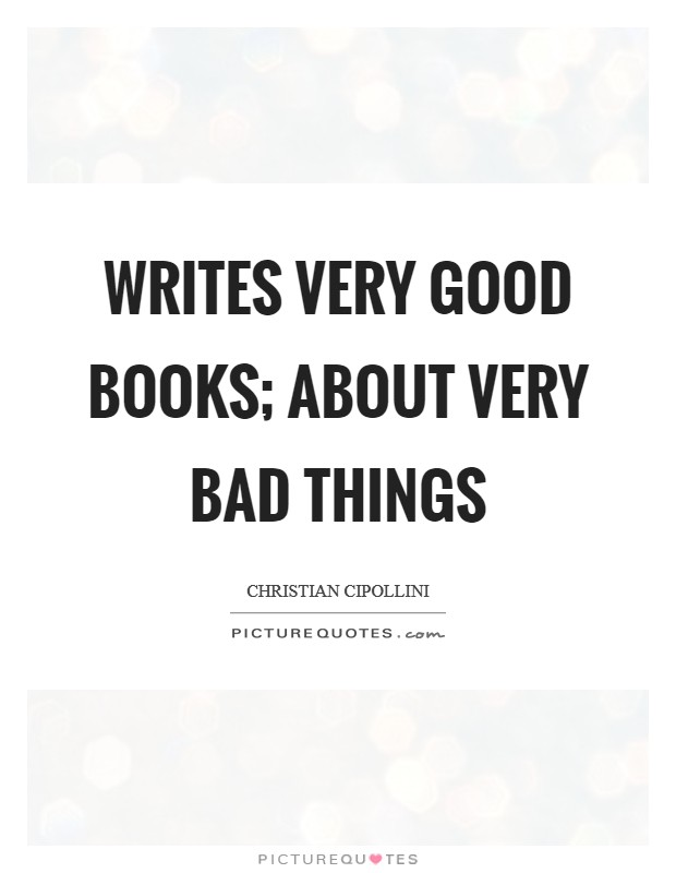 Writes very good books; about very bad things Picture Quote #1