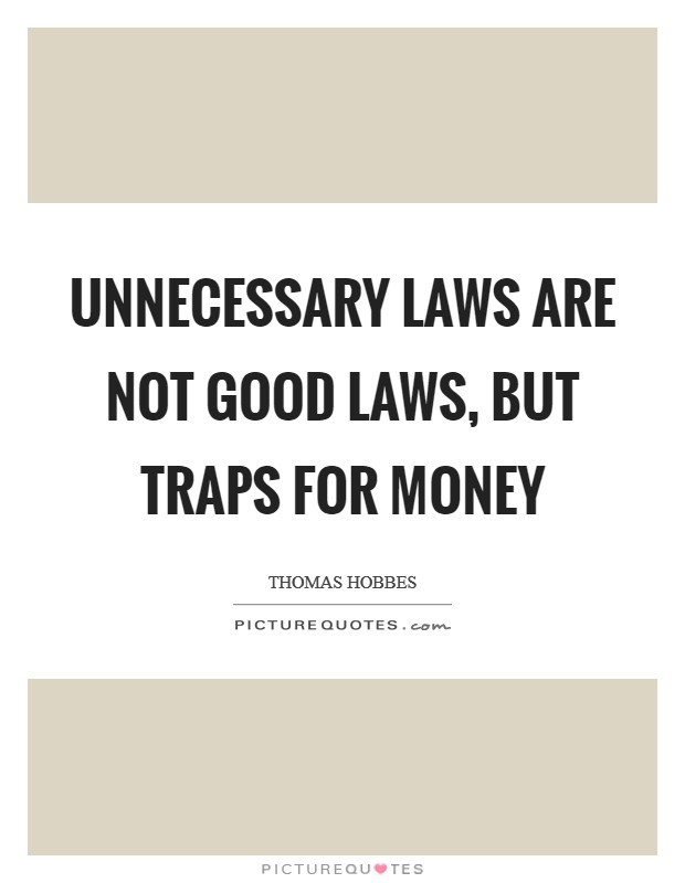 Unnecessary laws are not good laws, but traps for money Picture Quote #1