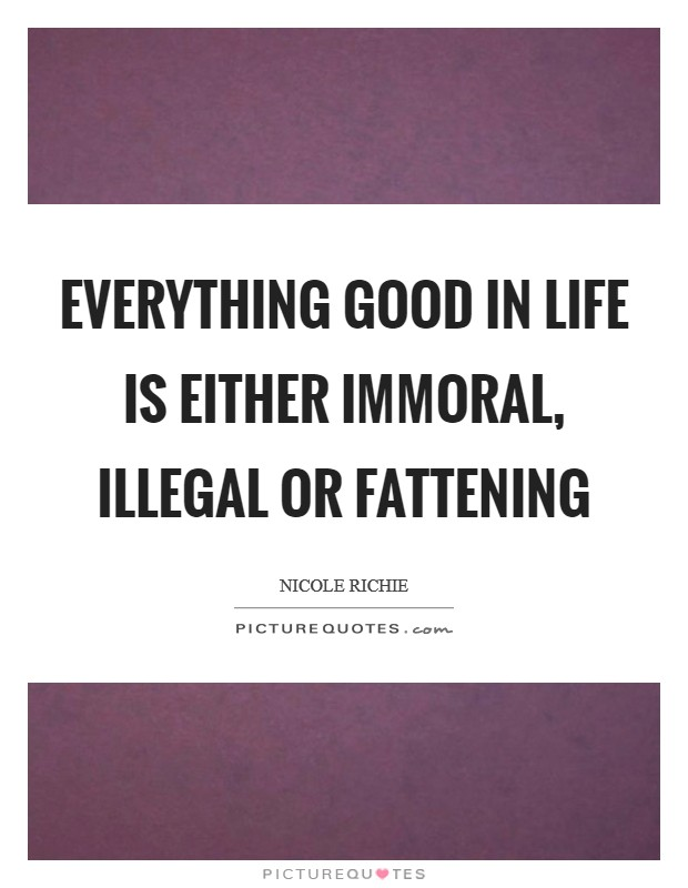 Everything good in life is either immoral, illegal or fattening Picture Quote #1