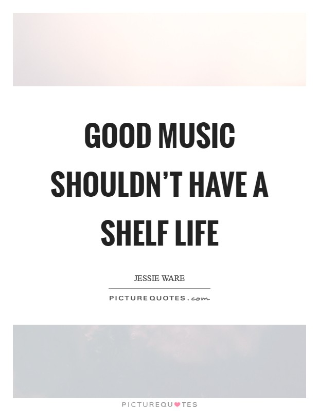 Good music shouldn't have a shelf life Picture Quote #1