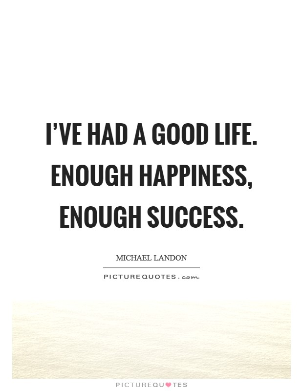 I've had a good life. Enough happiness, enough success Picture Quote #1