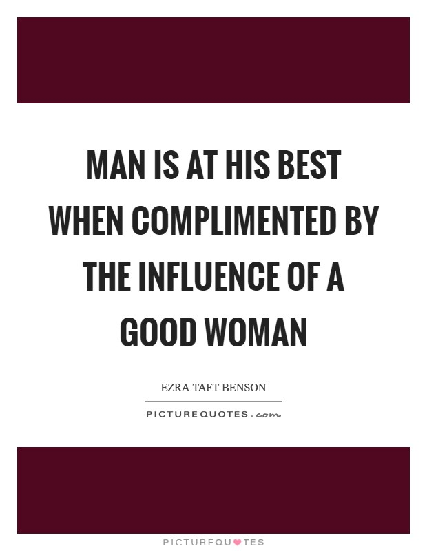 Man is at his best when complimented by the influence of a good woman Picture Quote #1