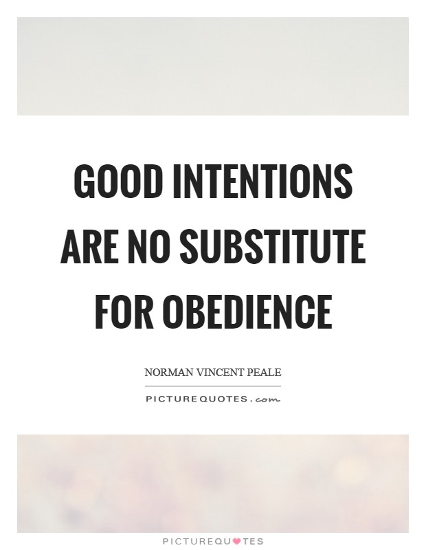 Good intentions are no substitute for obedience Picture Quote #1