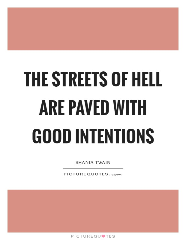 The streets of hell are paved with good intentions Picture Quote #1