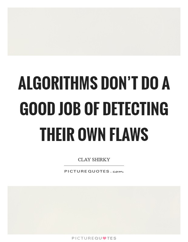 Algorithms don't do a good job of detecting their own flaws Picture Quote #1