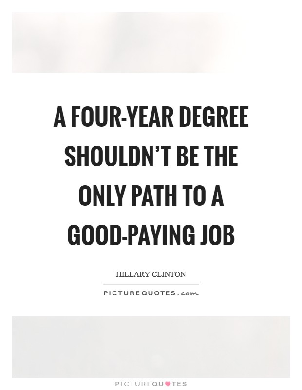 A four-year degree shouldn't be the only path to a good-paying job Picture Quote #1