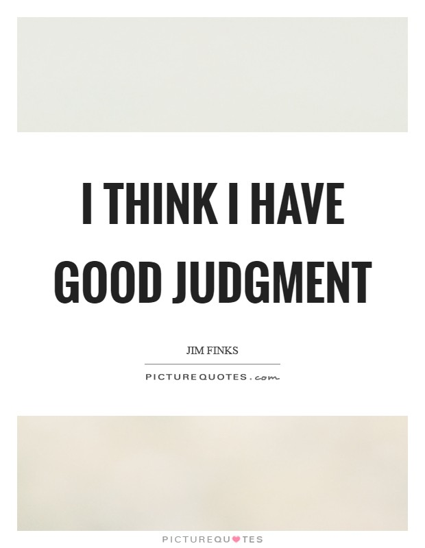 I think I have good judgment Picture Quote #1