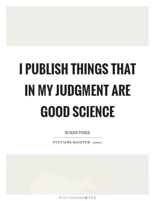 I publish things that in my judgment are good science Picture Quote #1