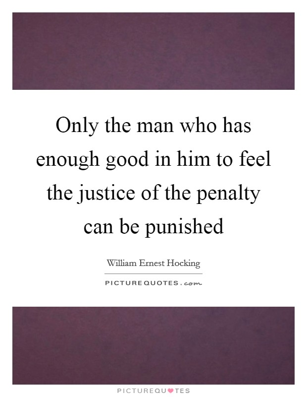 Only the man who has enough good in him to feel the justice of the penalty can be punished Picture Quote #1
