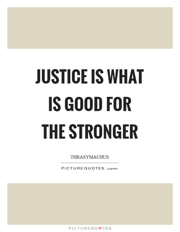 Justice is what is good for the stronger Picture Quote #1