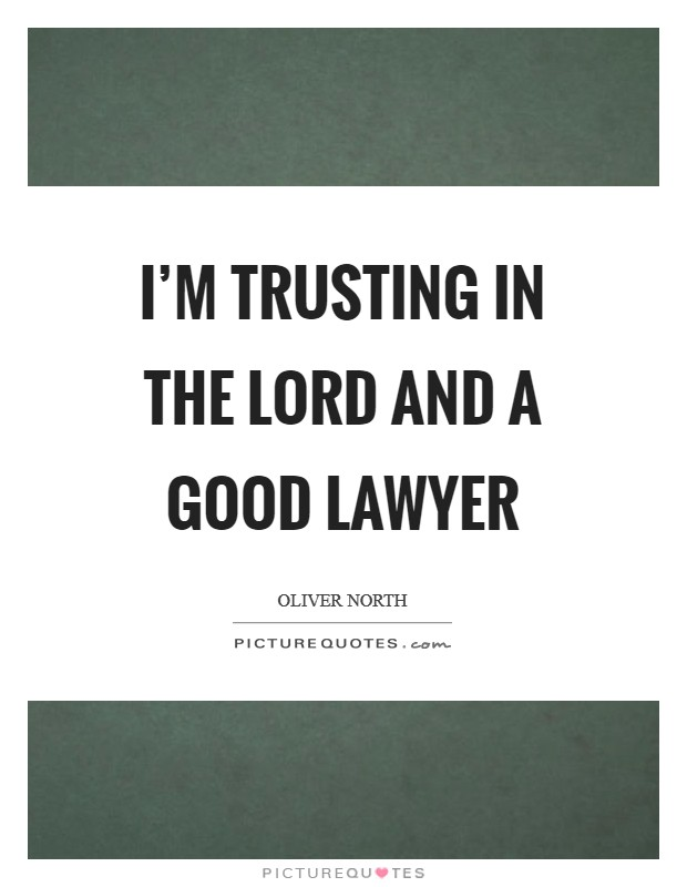 I'm trusting in the Lord and a good lawyer Picture Quote #1
