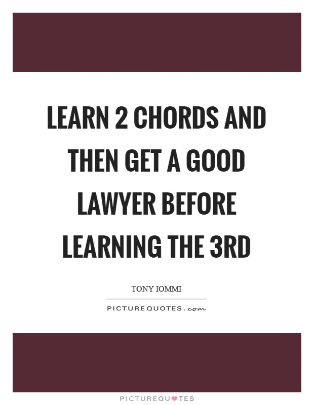 Learn 2 chords and then get a good lawyer before learning the 3rd Picture Quote #1