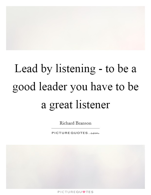 Lead by listening - to be a good leader you have to be a great listener Picture Quote #1
