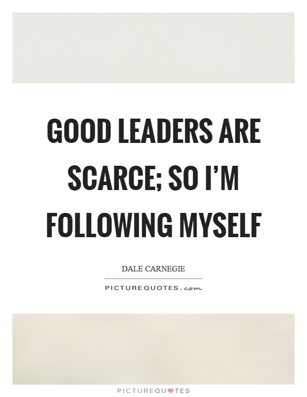Good leaders are scarce; so I'm following myself Picture Quote #1