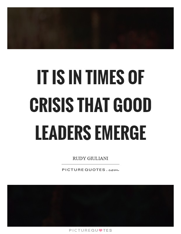 It is in times of crisis that good leaders emerge Picture Quote #1