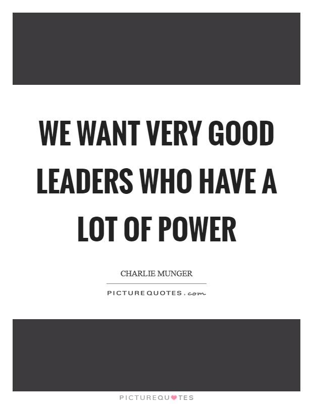 We want very good leaders who have a lot of power Picture Quote #1