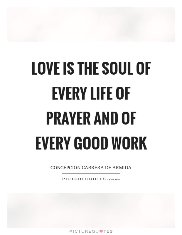 Love is the soul of every life of prayer and of every good work Picture Quote #1