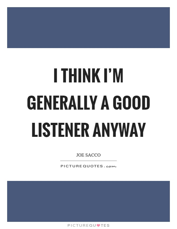 I think I'm generally a good listener anyway Picture Quote #1