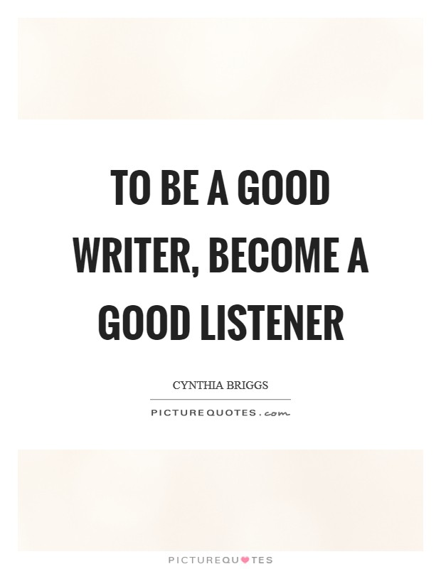 To be a good writer, become a good listener Picture Quote #1