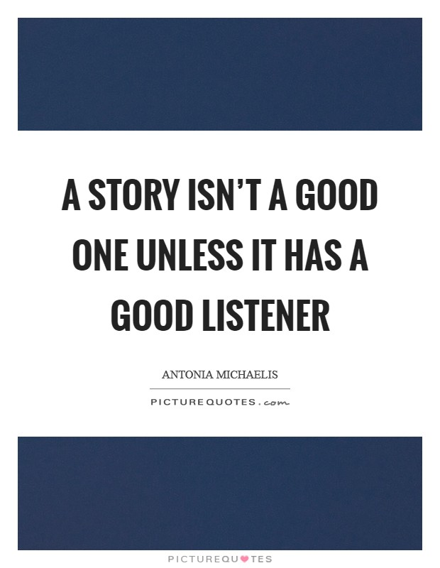 A story isn't a good one unless it has a good listener Picture Quote #1