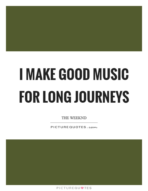 I make good music for long journeys Picture Quote #1