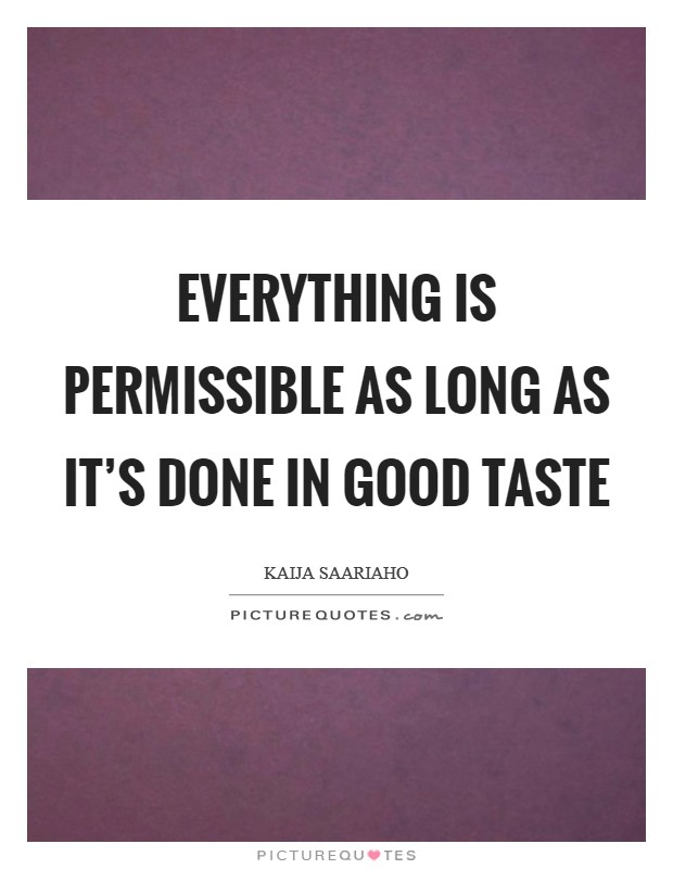 Everything is permissible as long as it's done in good taste Picture Quote #1