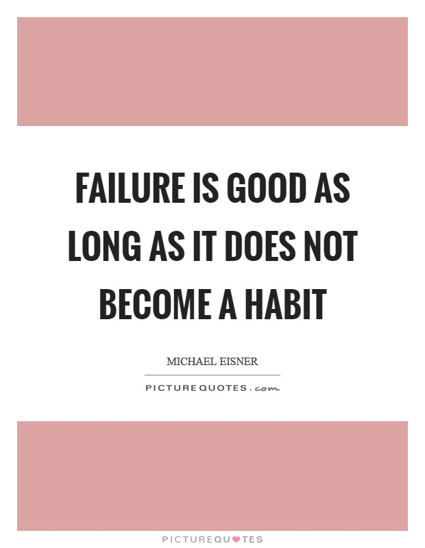Failure is good as long as it does not become a habit Picture Quote #1