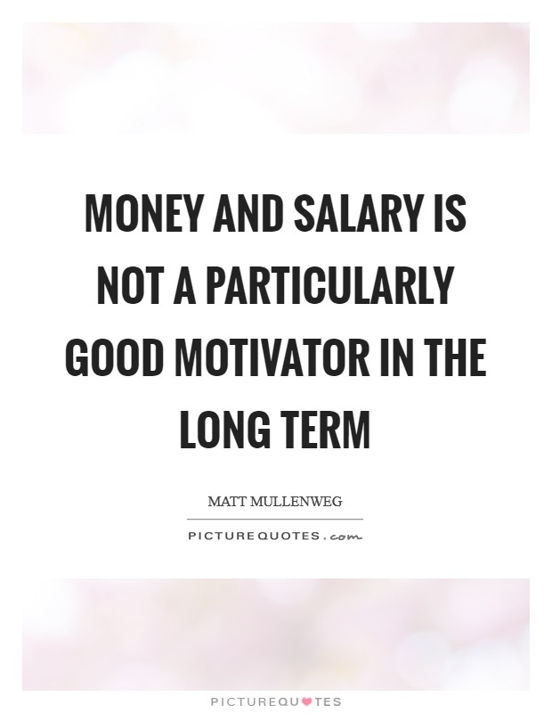 Money and salary is not a particularly good motivator in the long term Picture Quote #1