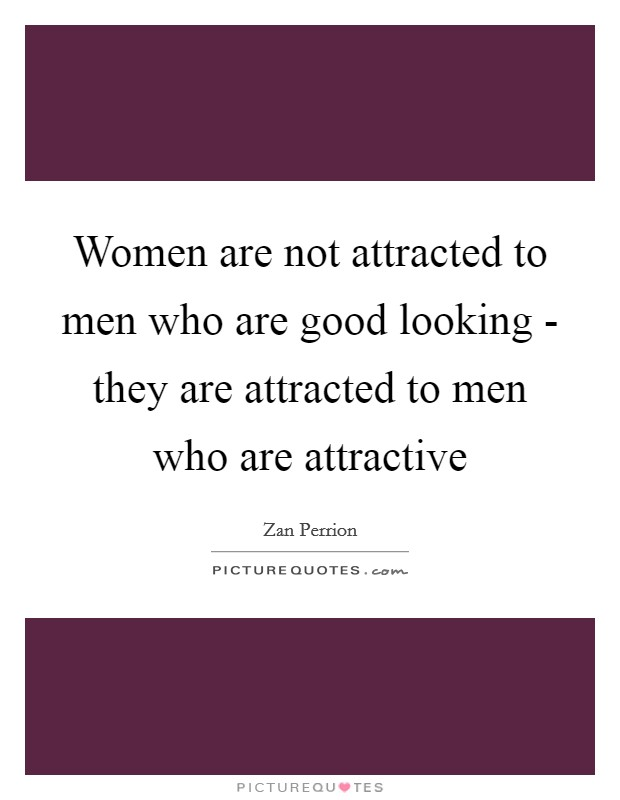 Women Are Not Attracted To Men Who Are Good Looking
