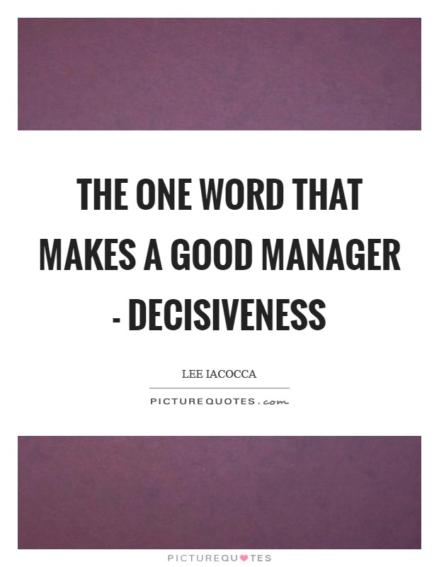 The one word that makes a good manager - decisiveness Picture Quote #1