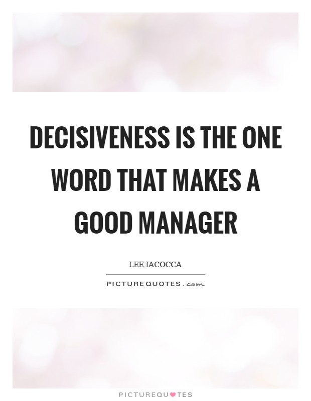 Decisiveness is the one word that makes a good manager Picture Quote #1