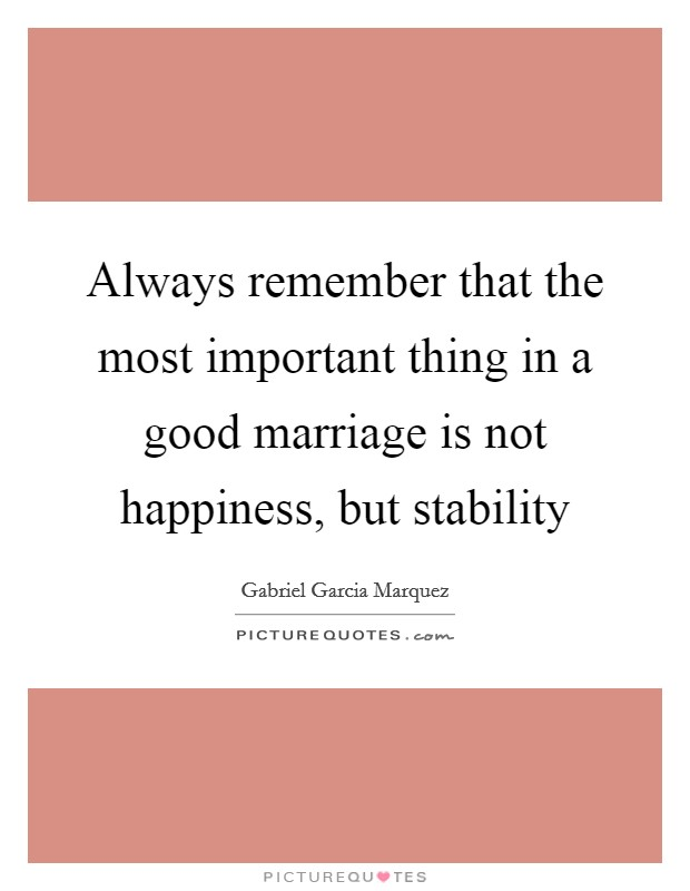 Always remember that the most important thing in a good marriage is not happiness, but stability Picture Quote #1