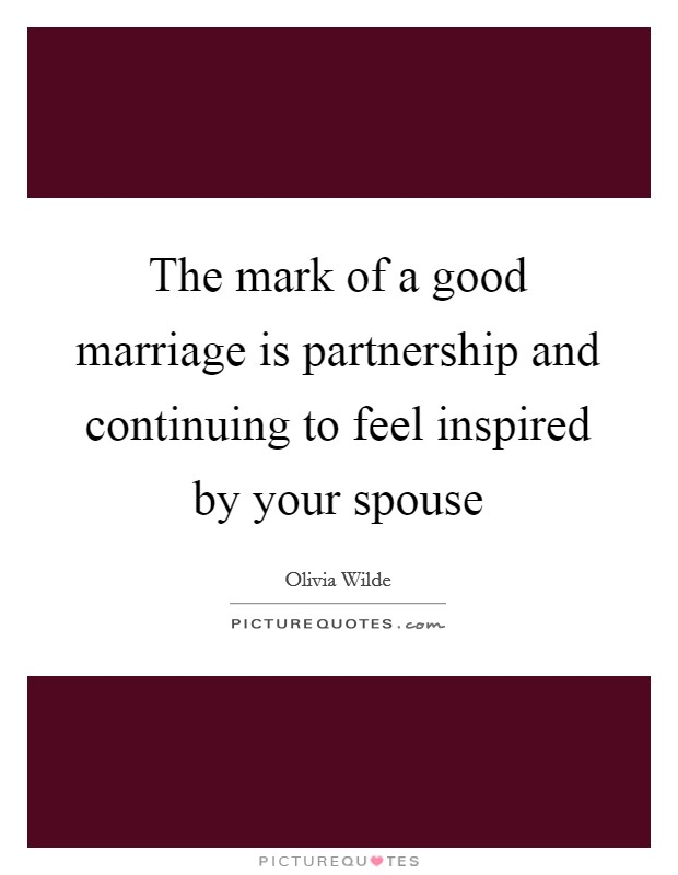 The mark of a good marriage is partnership and continuing to feel inspired by your spouse Picture Quote #1