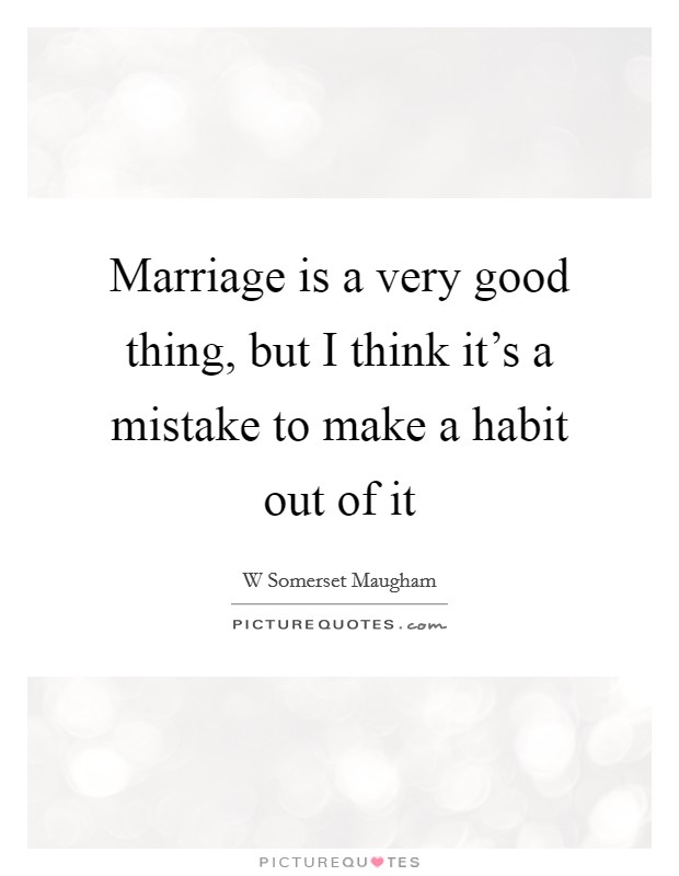 Marriage is a very good thing, but I think it's a mistake to make a habit out of it Picture Quote #1