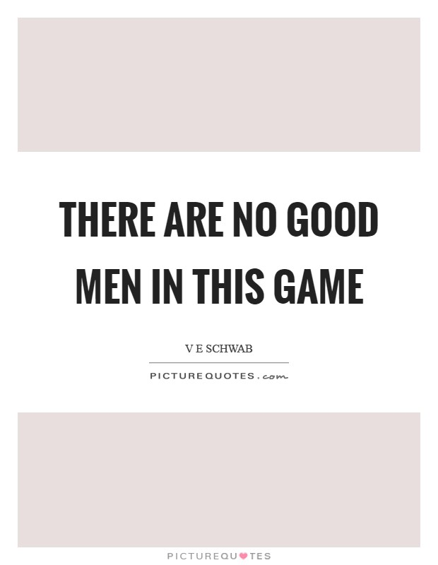 There are no good men in this game | Picture Quotes