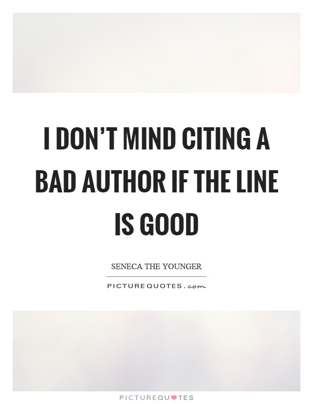 I don't mind citing a bad author if the line is good Picture Quote #1