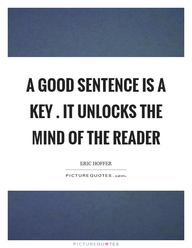 A good sentence is a key . It unlocks the mind of the reader Picture Quote #1