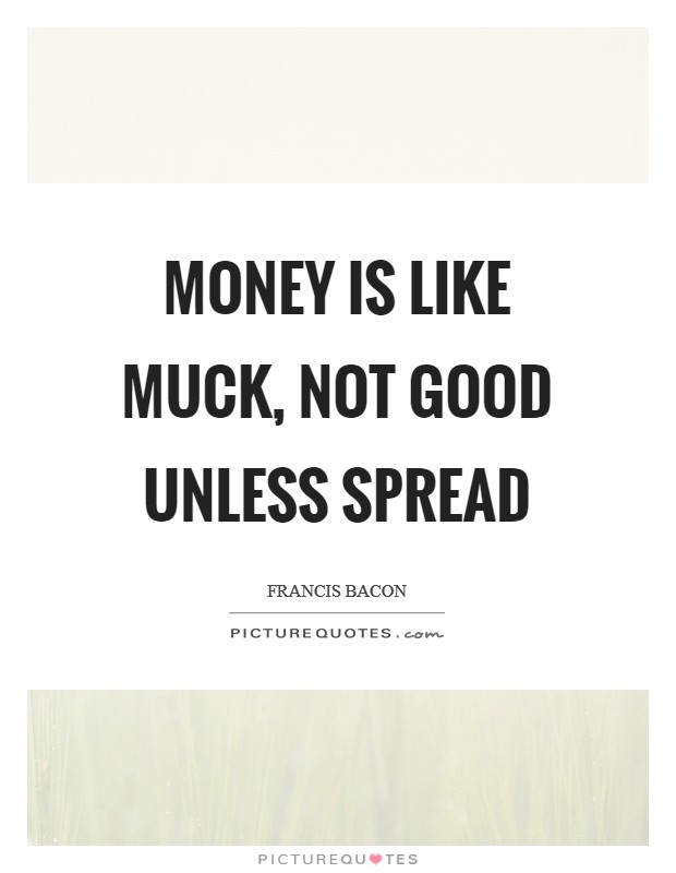 Money is like muck, not good unless spread Picture Quote #1