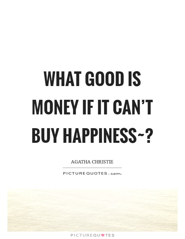 What good is money if it can't buy happiness~? Picture Quote #1