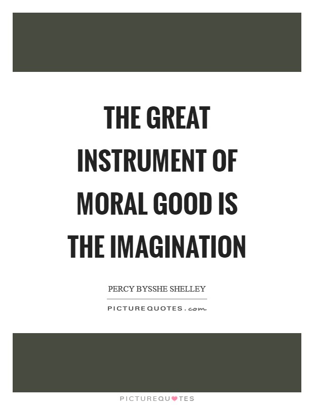 The great instrument of moral good is the imagination Picture Quote #1