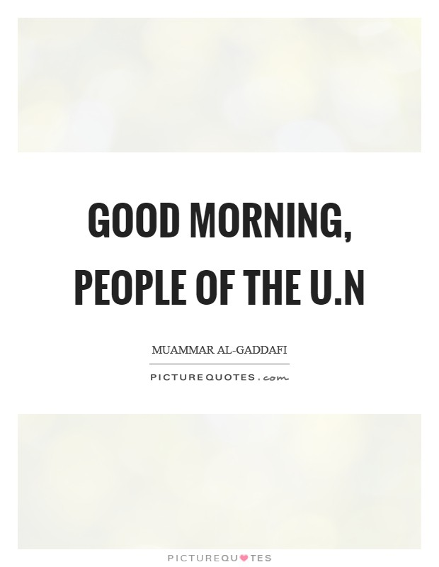 Good morning, people of the U.N Picture Quote #1