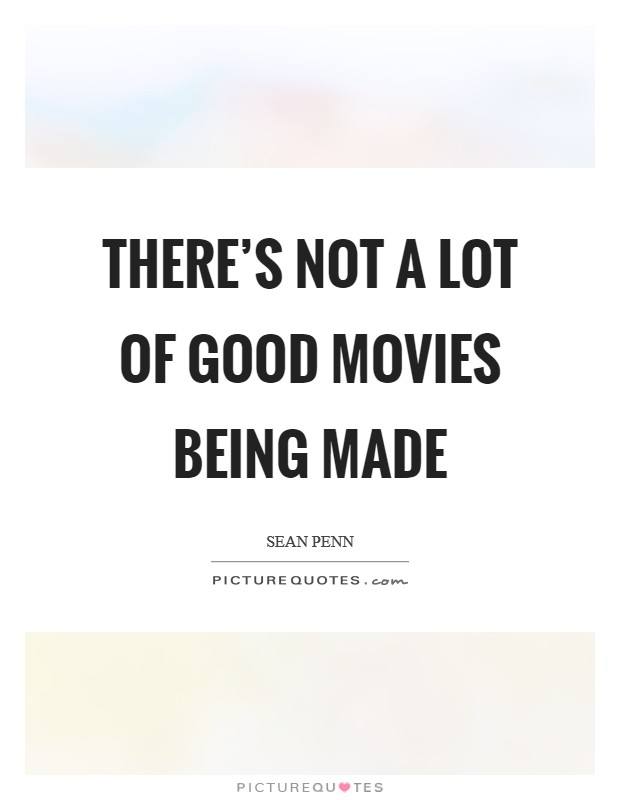 There's not a lot of good movies being made Picture Quote #1