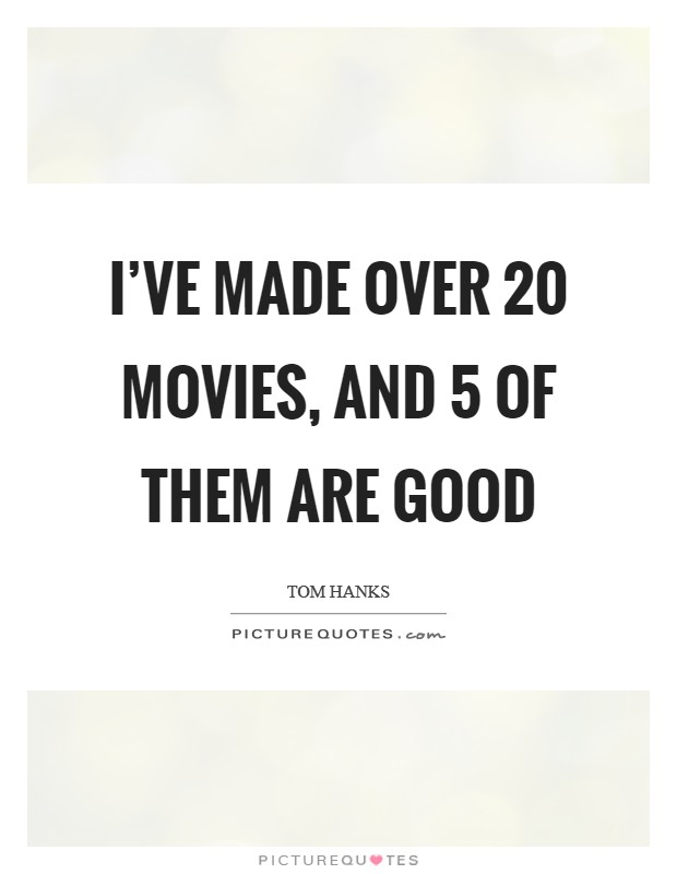 I've made over 20 movies, and 5 of them are good Picture Quote #1