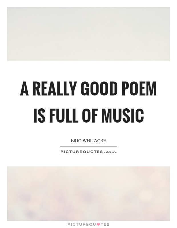 A really good poem is full of music Picture Quote #1