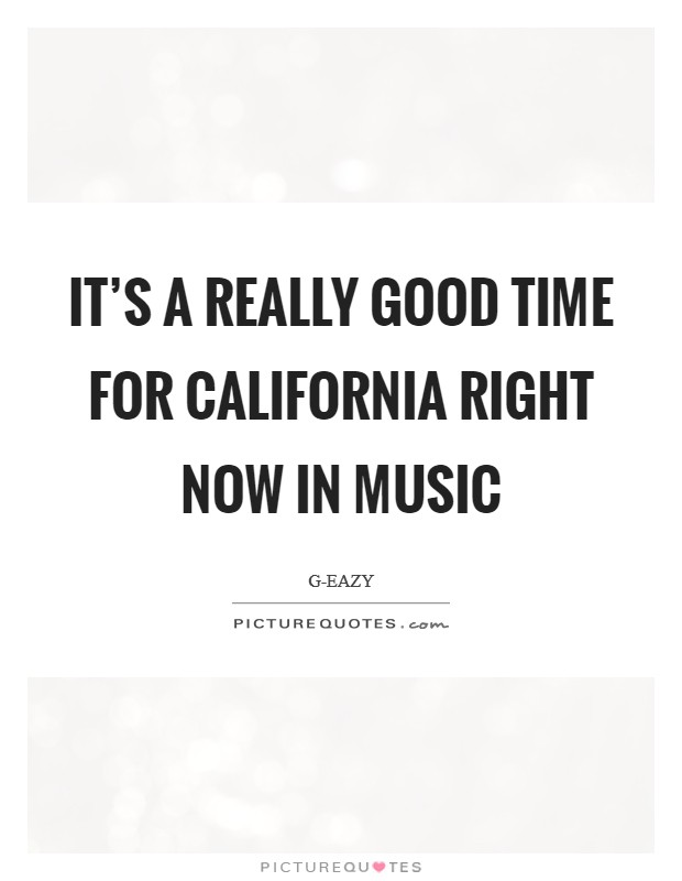 It's a really good time for California right now in music Picture Quote #1