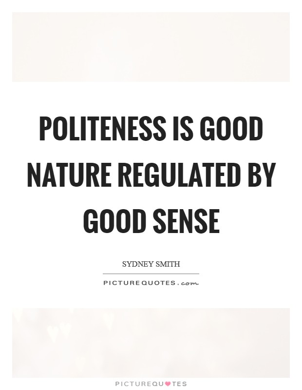 Politeness is good nature regulated by good sense Picture Quote #1
