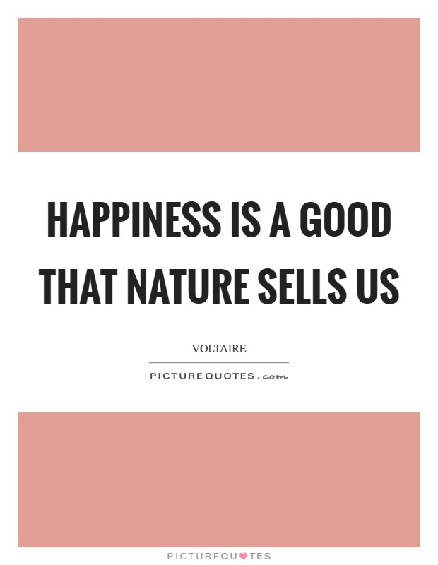 Happiness is a good that nature sells us Picture Quote #1