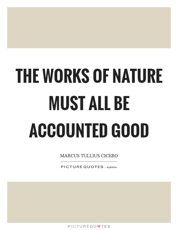 The works of nature must all be accounted good Picture Quote #1